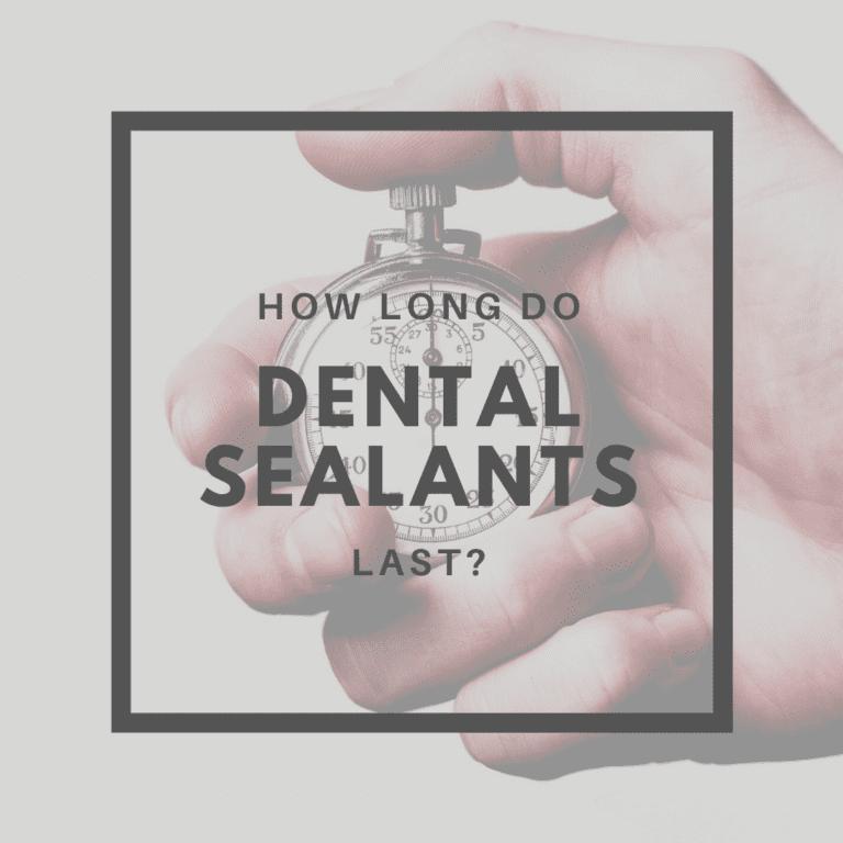 How Long Do Dental Sealants Last?
